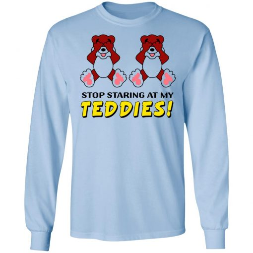 Stop Staring At My Teddies T-Shirts, Hoodies, Long Sleeve