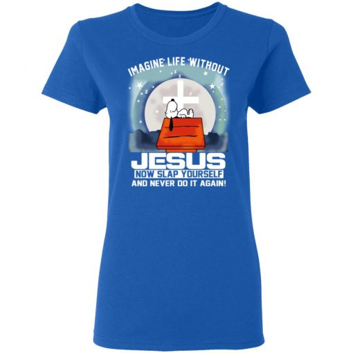 Snoopy Imagine Life Without Jesus Now Slap Yourself And Never Do It Again T-Shirts, Hoodies, Long Sleeve