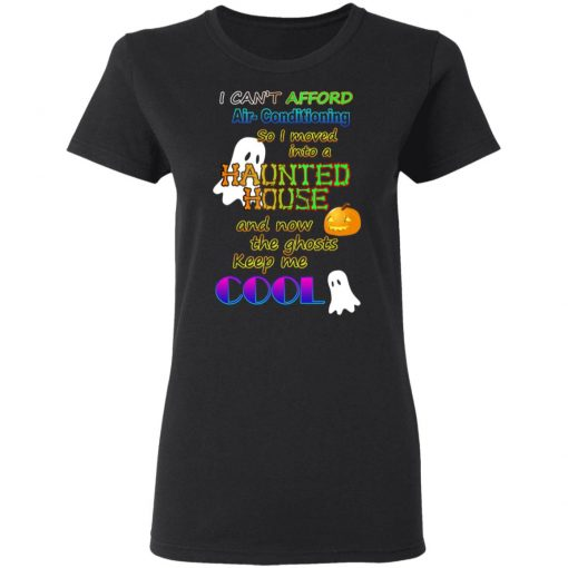 I Can't Afford Air-Conditioning So I Moved Into A Haunted House T-Shirts, Hoodies, Long Sleeve