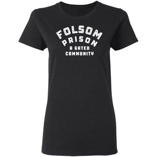 Folsom Prison A Gated Community T-Shirts, Hoodies, Long Sleeve