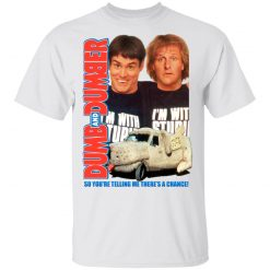Dumb And Dumber So You're Telling Me There's A Chance T-Shirts, Hoodies, Long Sleeve