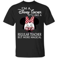 I'm A Disney Teacher It's Like A Regular Teacher But More Magical Shirt, Hoodie, Sweatshirt
