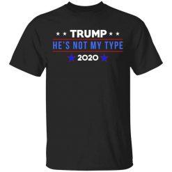Trump He's Not My Type 2020 T-Shirts, Hoodies, Long Sleeve