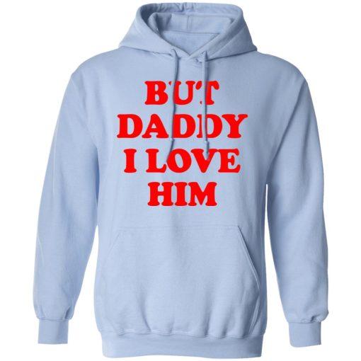 But Daddy I Love Him T-Shirts, Hoodies, Long Sleeve
