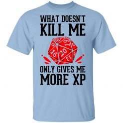 What Doesn't Kill Me Only Gives Me More XP T-Shirts, Hoodies, Long Sleeve
