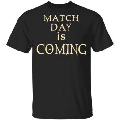 Match Day Is Coming T-Shirts, Hoodies, Long Sleeve