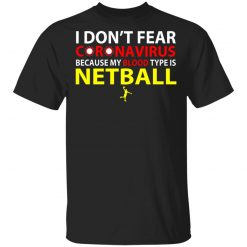 I Don't Fear Coronavirus Because My Blood Type Is Netball T-Shirts, Hoodies, Long Sleeve