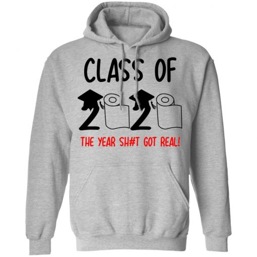 Class Of 2020 The Year Shit Got Real T-Shirts, Hoodies, Long Sleeve