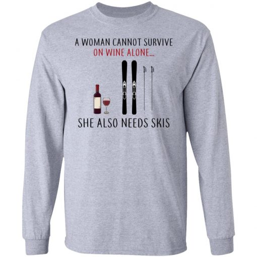 A Woman Cannot Survive On Wine Alone She Also Needs Skis T-Shirts, Hoodies, Long Sleeve
