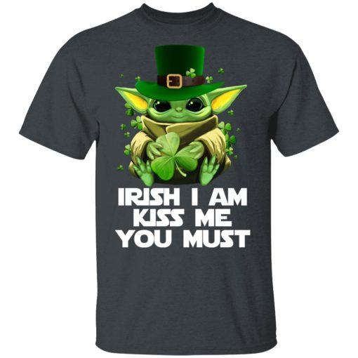 Irish I Am Kiss Me You Must Baby Yoda T-Shirts, Hoodies, Long Sleeve