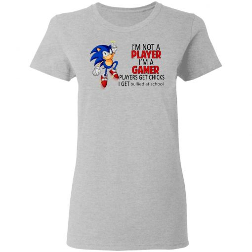 I'm Not Player I'm A Gamer Players Get Chicks I Get Bullied At School T-Shirts, Hoodies, Long Sleeve