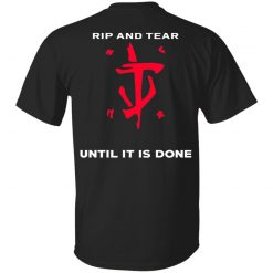 Doom Eternal Rip And Tear Until It Is Done T-Shirts, Hoodies, Long Sleeve