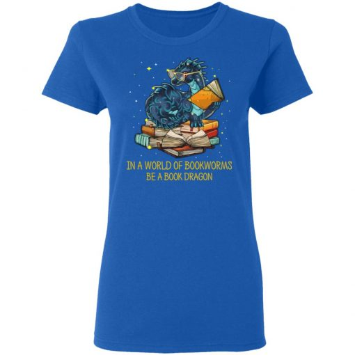 In A World Of Bookworms Be A Book Dragon T-Shirts, Hoodies, Long Sleeve