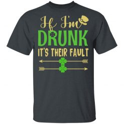 If I'm Drunk It's Their Fault St Patrick's Day T-Shirts, Hoodies, Long Sleeve