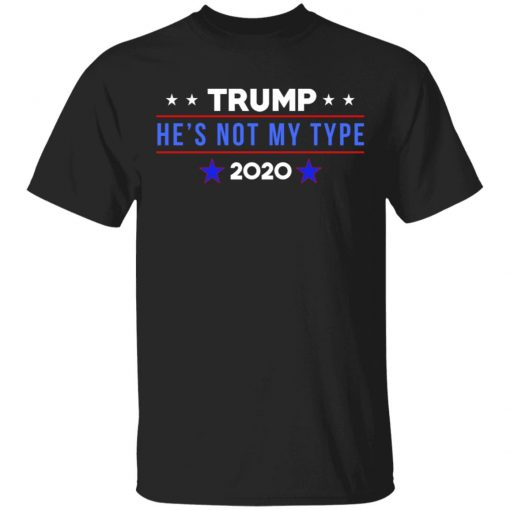 Trump He's Not My Type 2020 T-Shirts, Hoodies, Long Sleeve