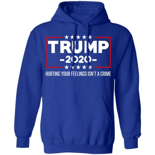 Trump 2020 Hurting Your Feelings Isn't A Crime T-Shirts, Hoodies, Long Sleeve