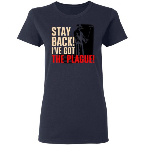 Stay Back I've Got The Plague T-Shirts, Hoodies, Long Sleeve