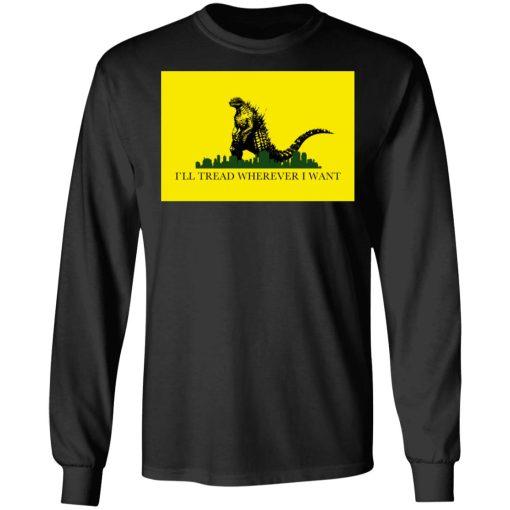 I'll Tread Wherever I Want Godzilla T-Shirts, Hoodies, Long Sleeve