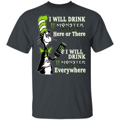 Dr. Seuss I Will Drink Monster Energy Here Or There Everywhere T-Shirts, Hoodies, Long Sleeve