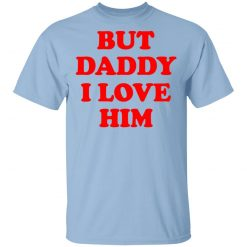 But Daddy I Love Him T-Shirts, Hoodies, Long Sleeve