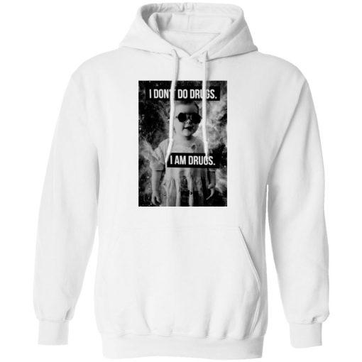 I Don't Do Drugs I Am Drugs T-Shirts, Hoodies, Long Sleeve