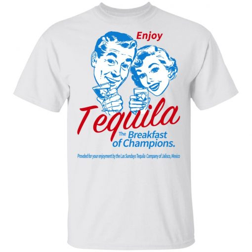 Enjoy Tequila The Breakfast Of Champions T-Shirts, Hoodies, Long Sleeve