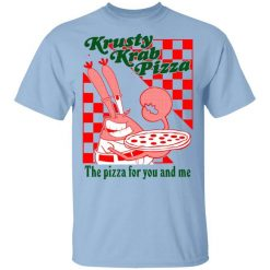 Krusty Krab Pizza The Pizza For You And Me T-Shirt
