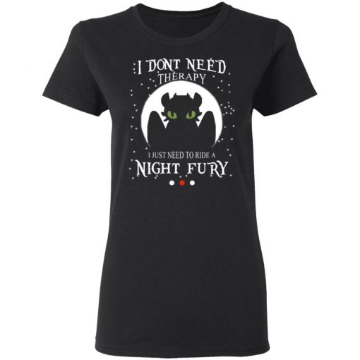 I Don't Need Therapy I Just Need To Ride A Night Fury T-Shirts, Hoodies, Long Sleeve