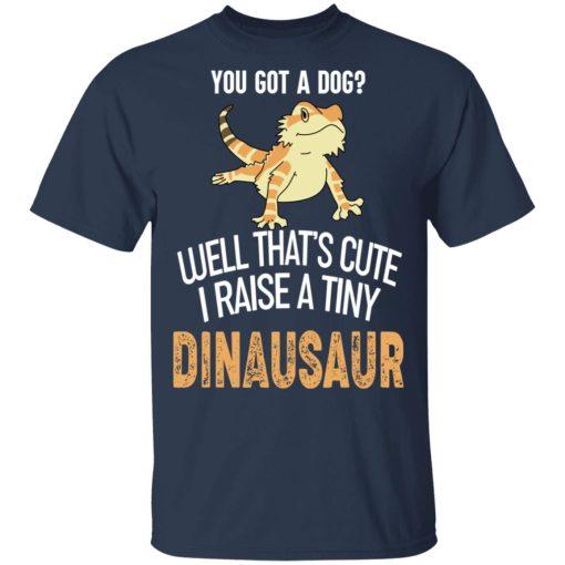 You Got A Dog Well That's Cute I Raise A Tiny Dinausaur T-Shirts, Hoodies, Long Sleeve