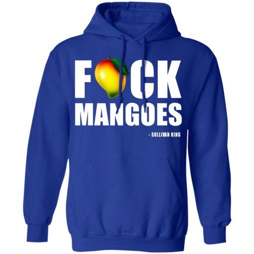 Fuck Mangoes Sullivan King T-Shirts, Hoodies, Long Sleeve