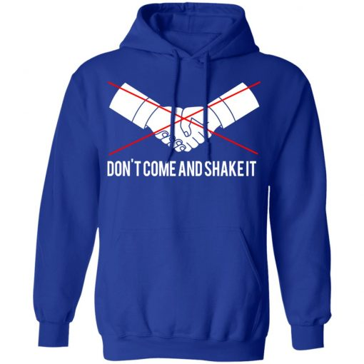 Don't Come And Shake It T-Shirts, Hoodies, Long Sleeve