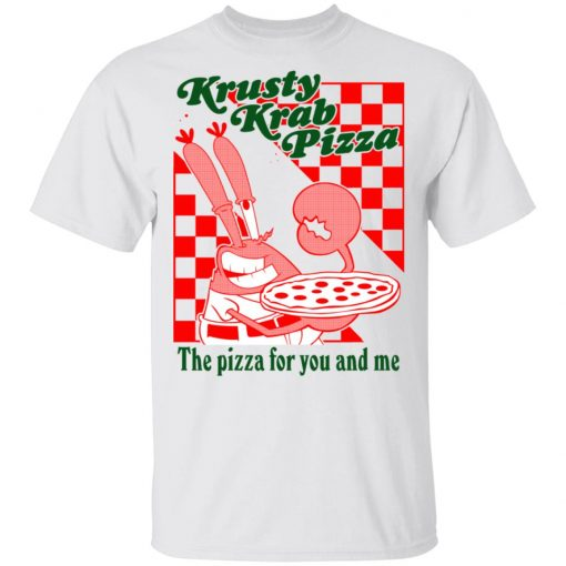 Krusty Krab Pizza The Pizza For You And Me T-Shirts, Hoodies, Long Sleeve