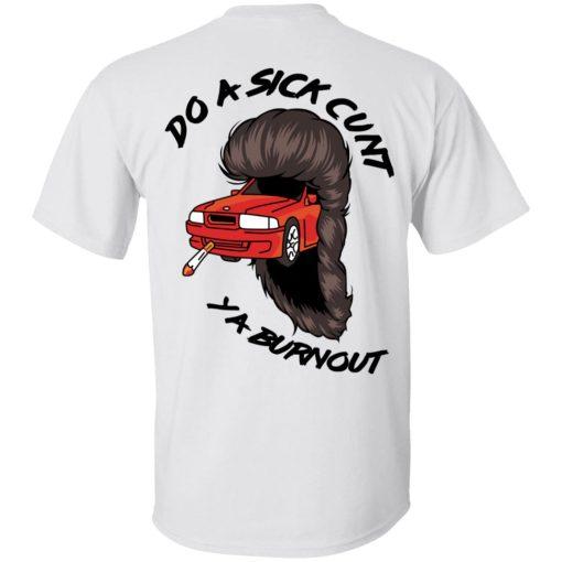 Do A Sick Cunt Ya Burnout T-Shirts, Hoodies, Long Sleeve