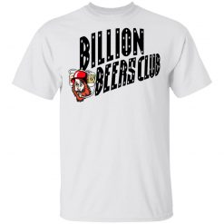 Billion Beers Club T-Shirts, Hoodies, Long Sleeve