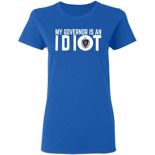My Governor Is An Idiot Massachusetts T-Shirts, Hoodies, Long Sleeve