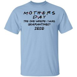 Mothers Day The One Where I Was Quarantined 2020 T-Shirts, Hoodies, Long Sleeve