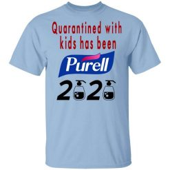 Quarantined With Kids Has Been Purell 2020 T-Shirts, Hoodies, Long Sleeve