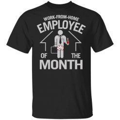 Work-From-Home Employee Of The Month T-Shirt