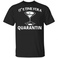 It's Time For A Quarantin T-Shirts, Hoodies, Long Sleeve