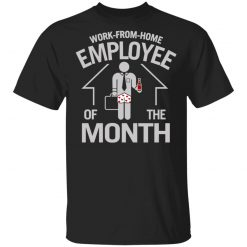 Work-From-Home Employee Of The Month T-Shirts, Hoodies, Long Sleeve