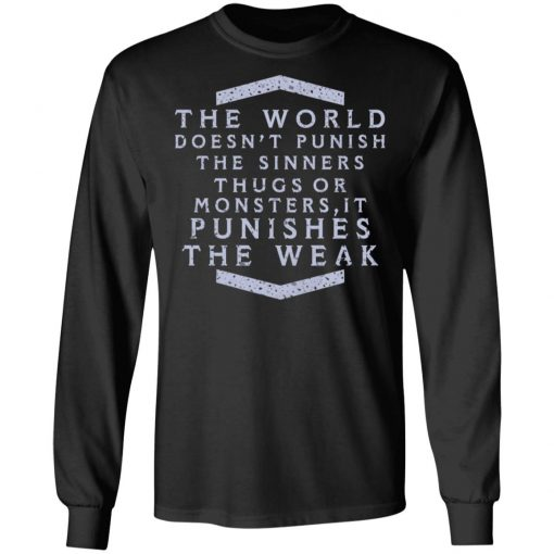 The World Doesn't Punish The Sinners Thugs Or Monsters It Punishes The Weak T-Shirts, Hoodies, Long Sleeve