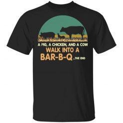 A Pig A Chicken And A Cow Walk Into A Bar-B-Q T-Shirts, Hoodies, Long Sleeve
