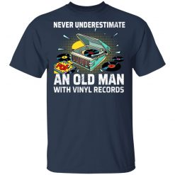 Never Underestimate An Old Man With Vinyl Records T-Shirts, Hoodies, Long Sleeve