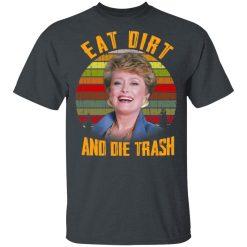 Eat Dirt And Die Trash Golden Girls T-Shirts, Hoodies, Long Sleeve