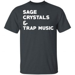 Sage Crytals & Trap Music T-Shirts, Hoodies, Long Sleeve