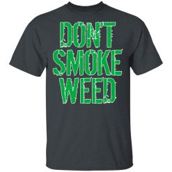 Don't Smoke Weed T-Shirts, Hoodies, Long Sleeve