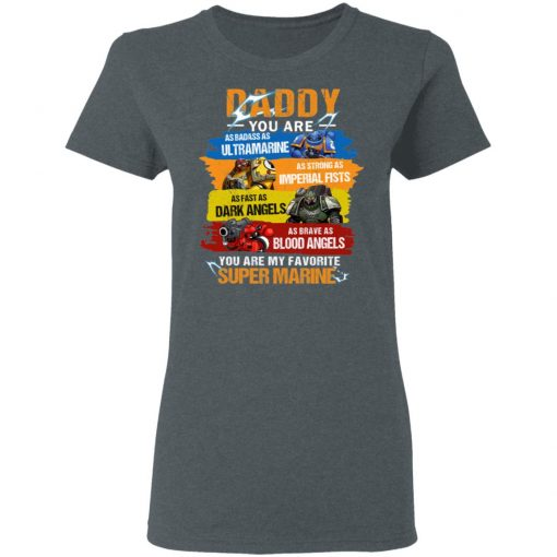 Daddy You Are As Badass As Ultramarine As Strong As Imperial Fists You Are My Favorite Super Marine T-Shirts, Hoodies, Long Sleeve