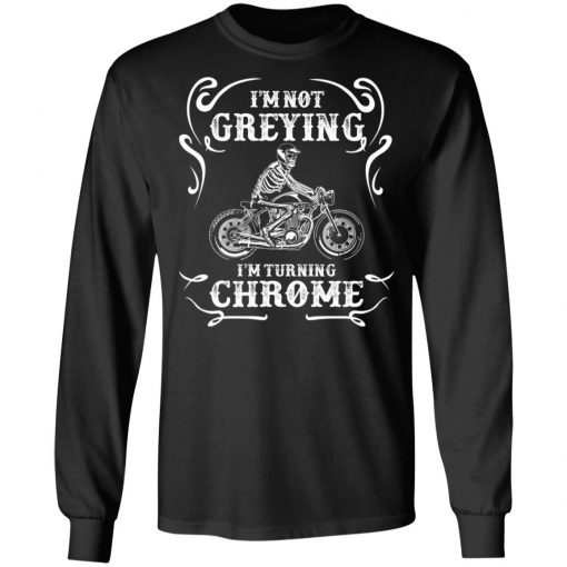 I'm Not Greying I'm Turning Chrome T-Shirts, Hoodies, Long Sleeve