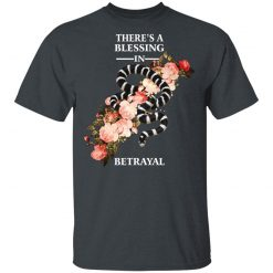 There's A Blessing In Betrayal T-Shirts, Hoodies, Long Sleeve