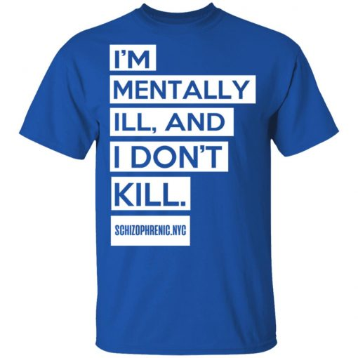 I'm Mentally Ill And I Don't Kill T-Shirts, Hoodies, Long Sleeve